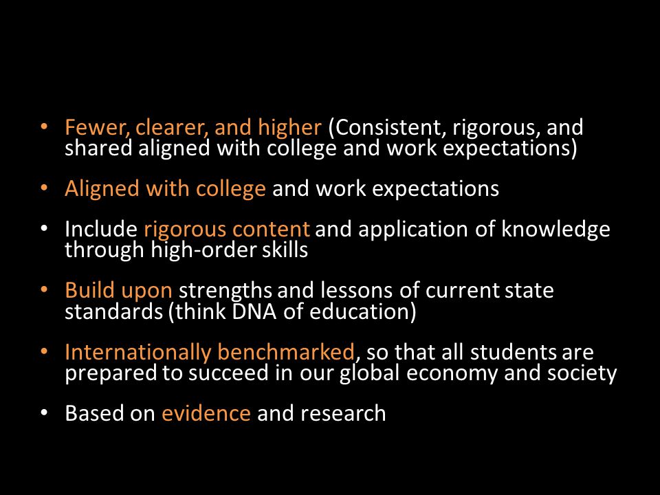 Criteria for New Standards Fewer, clearer, and higher (Consistent, rigorous, and shared aligned with college and work expectations) Aligned with colle
