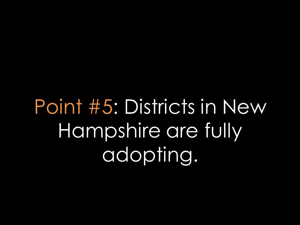 Point #5: Districts in New Hampshire are fully adopting.