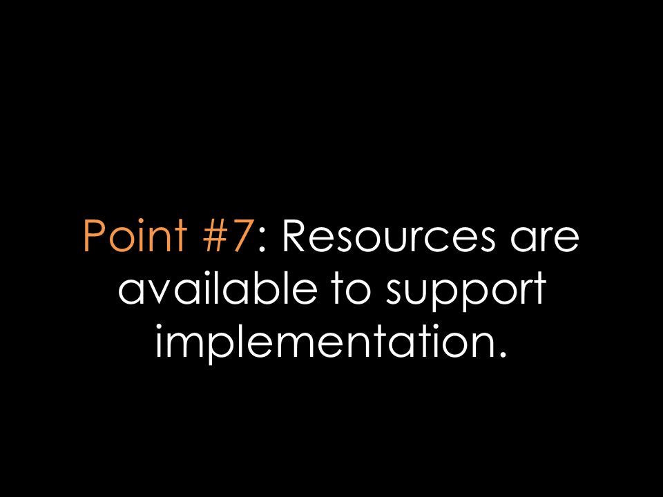 Point #7: Resources are available to support implementation.