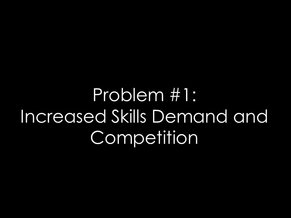 Problem #1: Increased Skills Demand and Competition