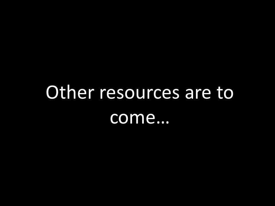 Other resources are to come…