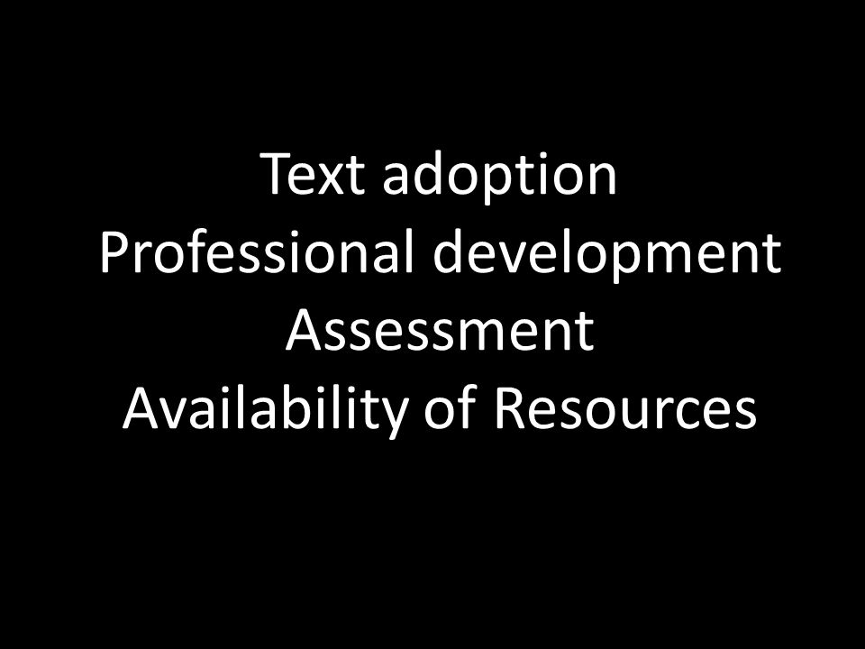 Text adoption Professional development Assessment Availability of Resources
