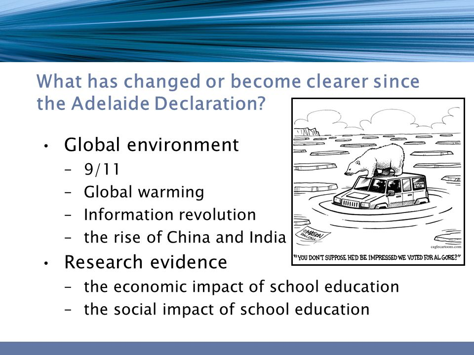 What has changed or become clearer since the Adelaide Declaration? Global environment – 9/11 – Global warming – Information revolution – the rise of C