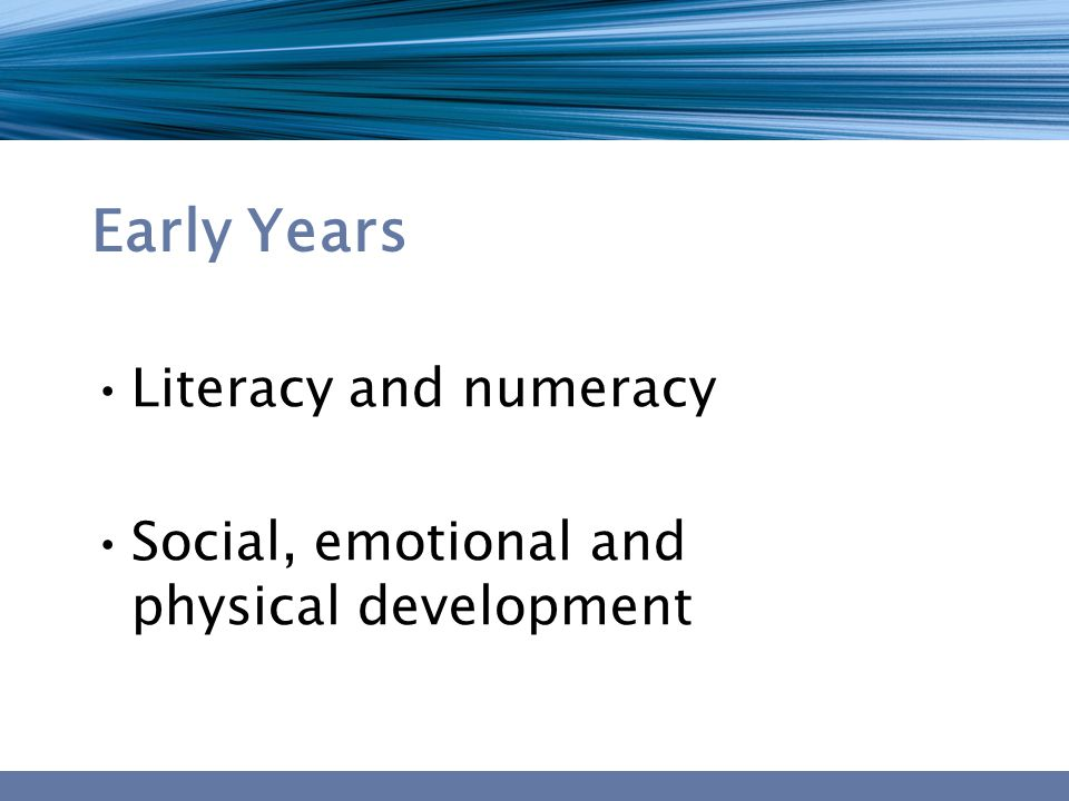 Early Years Literacy and numeracy Social, emotional and physical development