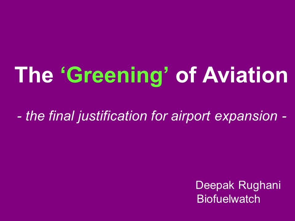 The 'Greening' of Aviation - the final justification for airport expansion - Deepak Rughani Biofuelwatch