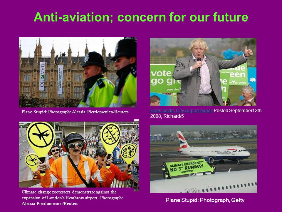 Anti-aviation; concern for our future Climate change protesters demonstrate against the expansion of London s Heathrow airport.