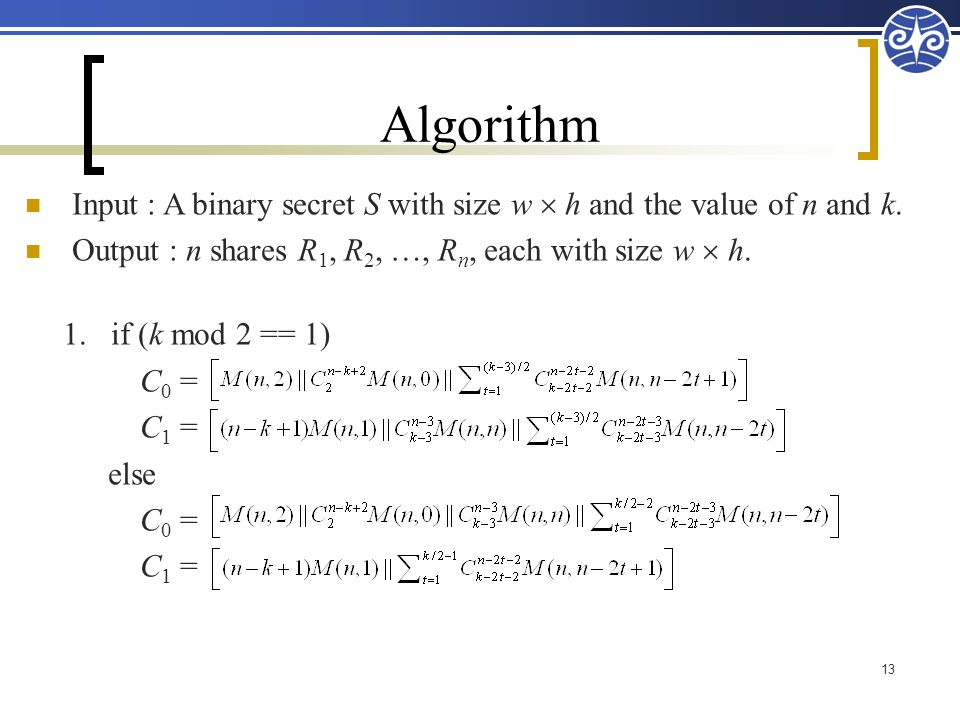 Algorithm 13 Input : A binary secret S with size w  h and the value of n and k.