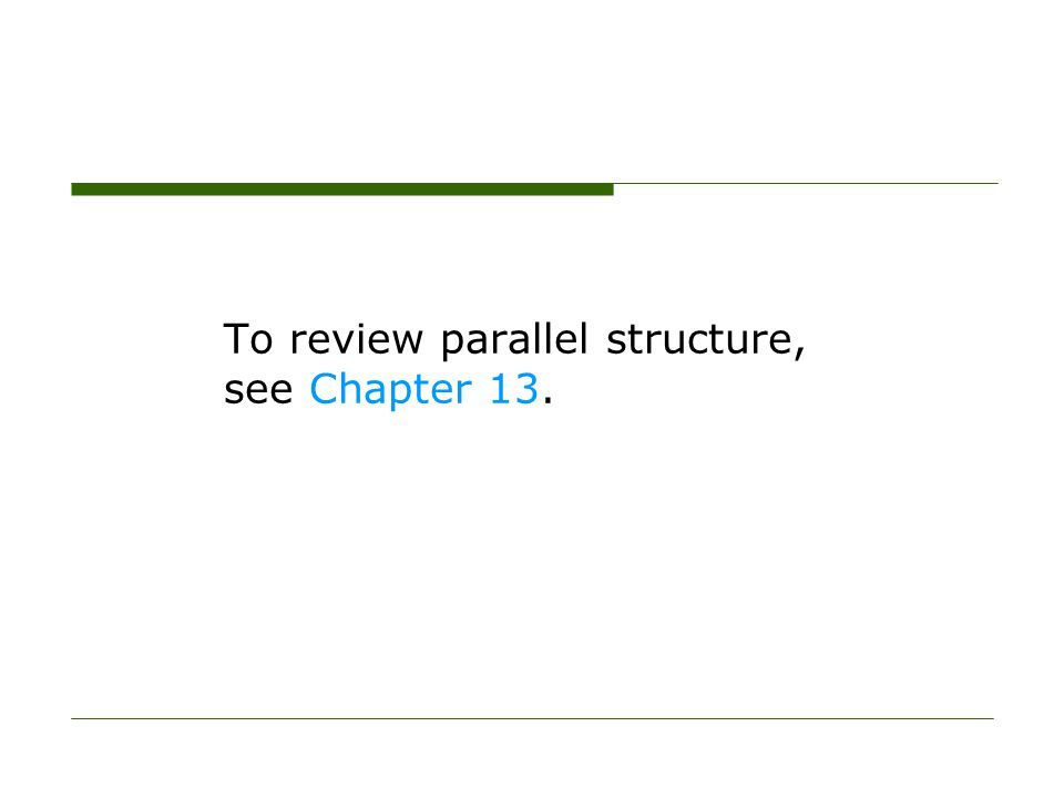 To review parallel structure, see Chapter 13.