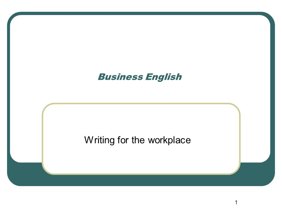 1 Business English Writing for the workplace
