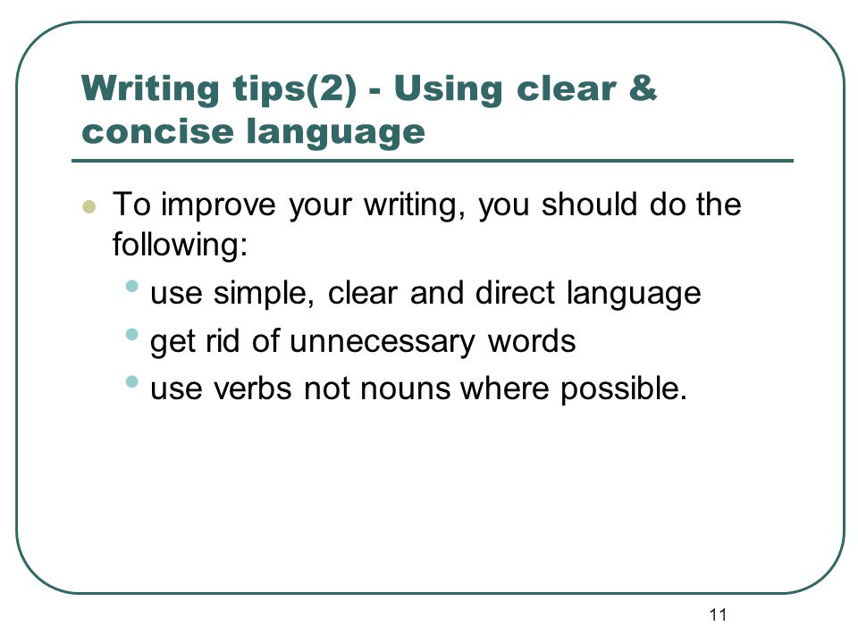 11 Writing tips(2) - Using clear & concise language To improve your writing, you should do the following: use simple, clear and direct language get ri