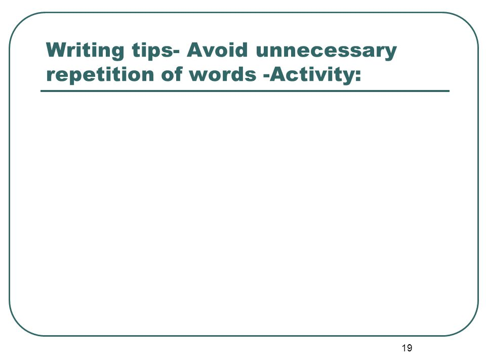19 Writing tips- Avoid unnecessary repetition of words -Activity: