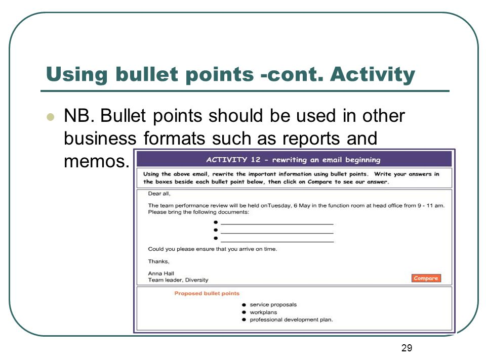 29 Using bullet points -cont. Activity NB. Bullet points should be used in other business formats such as reports and memos.
