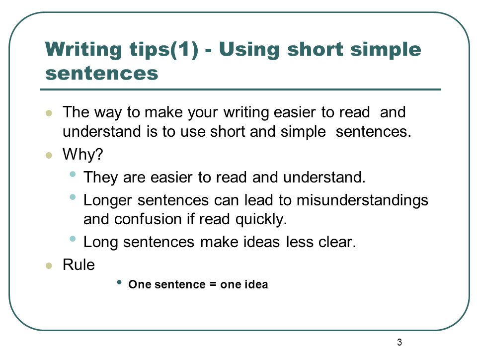 4 Writing tips (1)- How to write a simple sentence A simple sentence has one main idea.