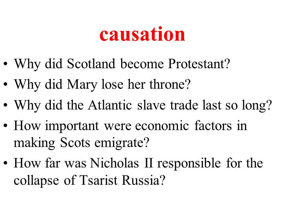 causation Why did Scotland become Protestant. Why did Mary lose her throne.