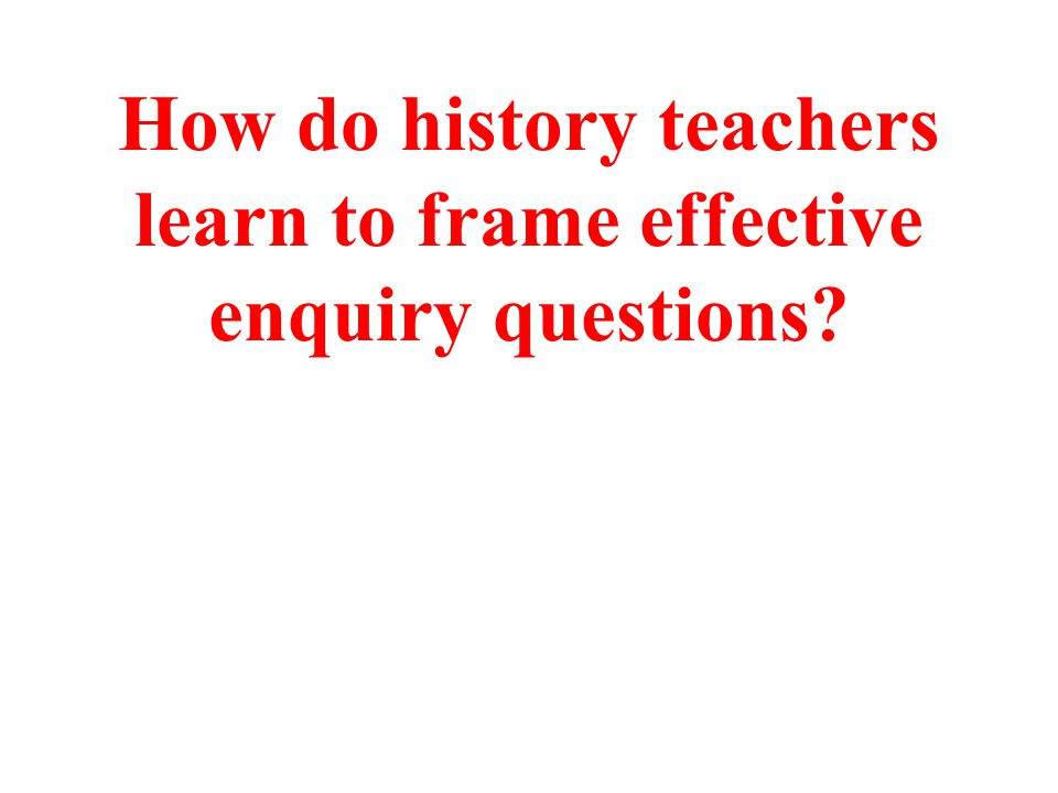 How do history teachers learn to frame effective enquiry questions