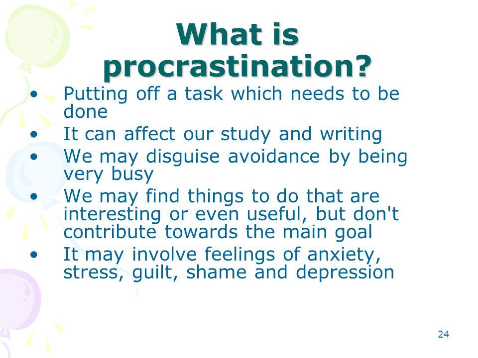 24 What is procrastination.