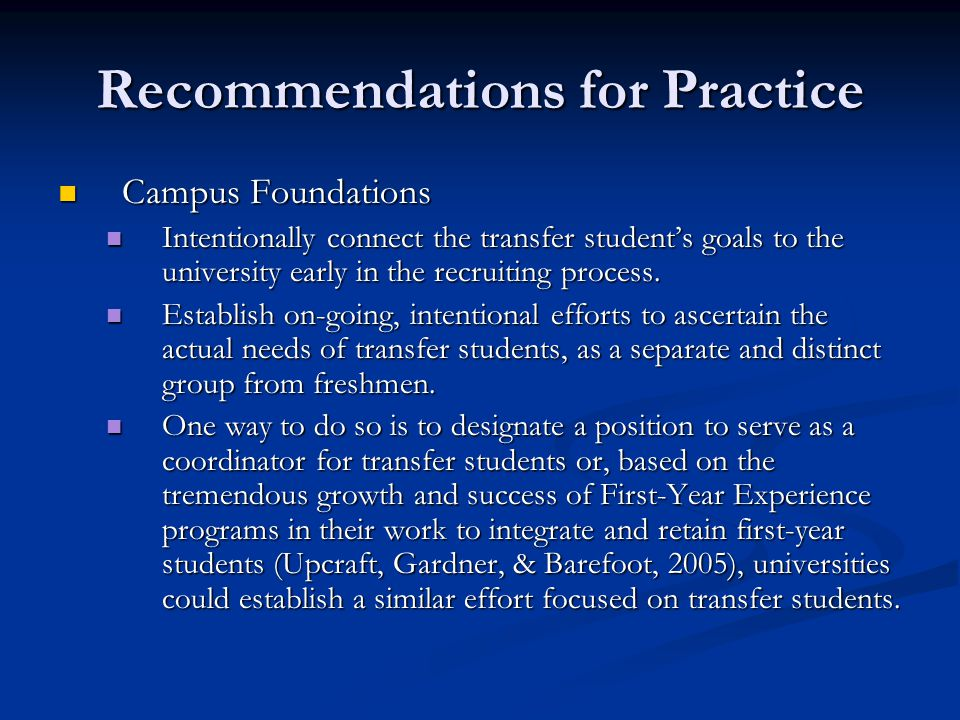 Recommendations for Practice Campus Foundations Campus Foundations Intentionally connect the transfer student's goals to the university early in the recruiting process.