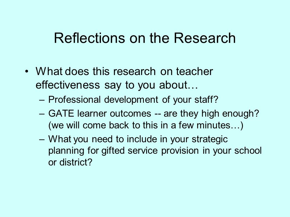 Reflections on the Research What does this research on teacher effectiveness say to you about… –Professional development of your staff.