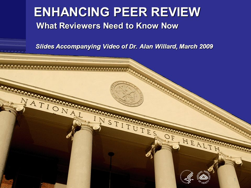 ENHANCING PEER REVIEW What Reviewers Need to Know Now Slides Accompanying Video of Dr.