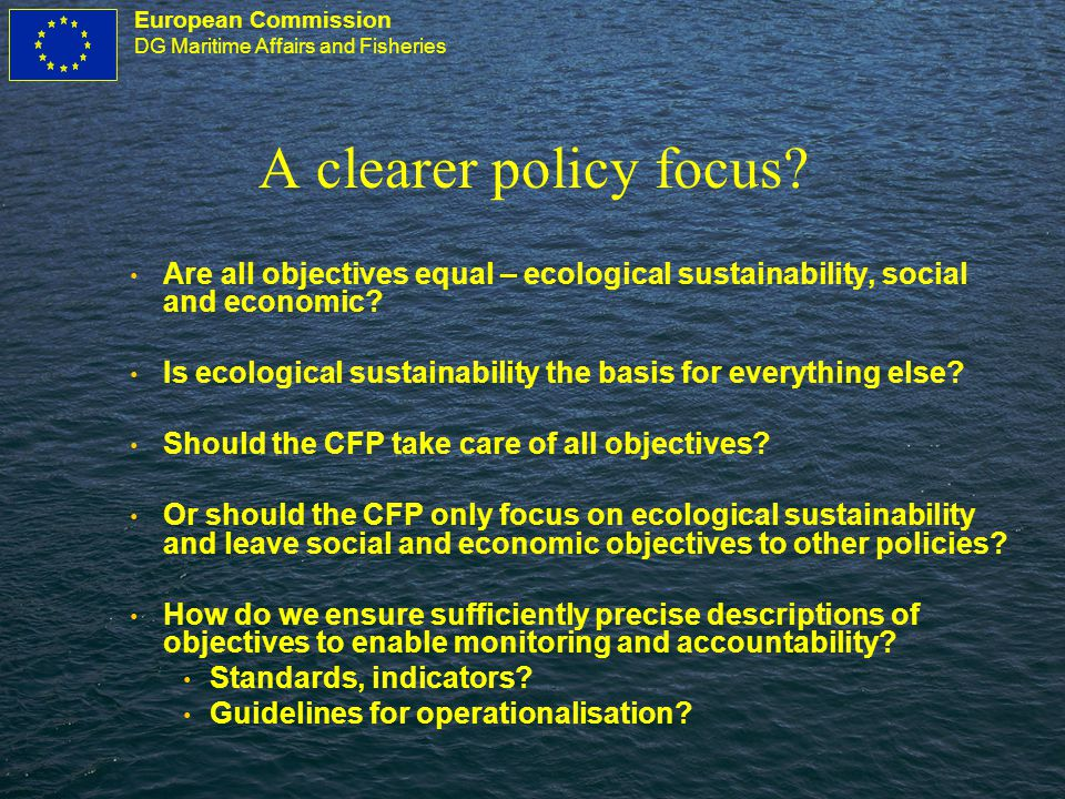 European Commission DG Maritime Affairs and Fisheries A clearer policy focus.