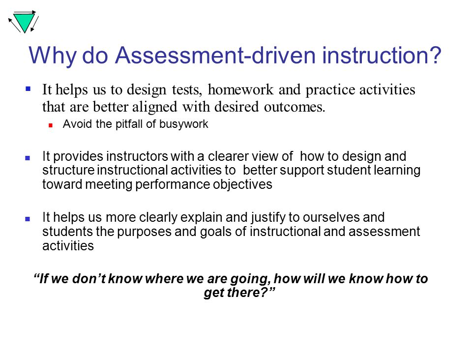 Why do Assessment-driven instruction.