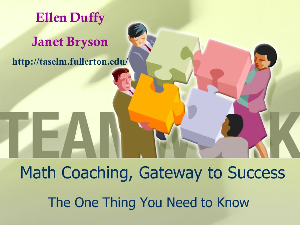 Math Coaching, Gateway to Success The One Thing You Need to Know Ellen Duffy Janet Bryson http://taselm.fullerton.edu/