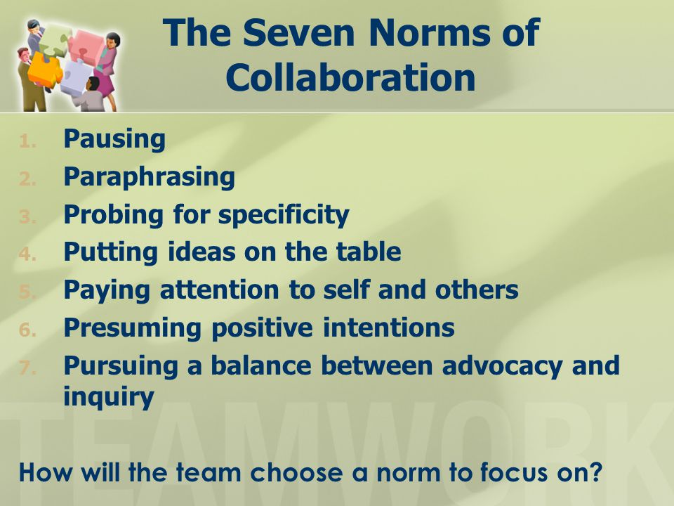 The Seven Norms of Collaboration 1. Pausing 2. Paraphrasing 3.