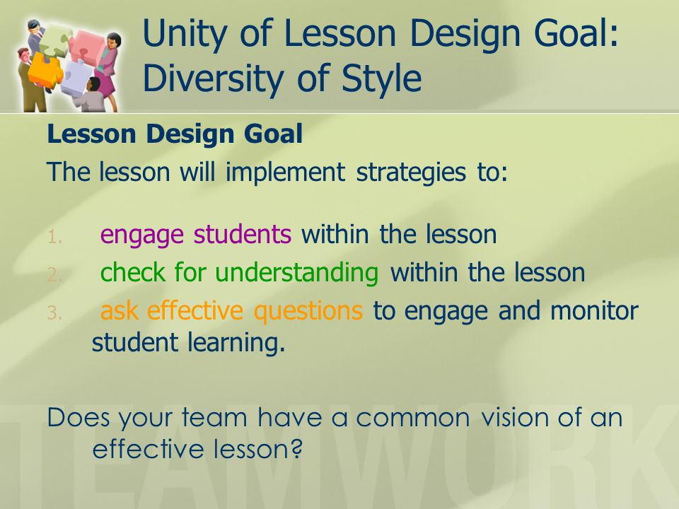Unity of Lesson Design Goal: Diversity of Style Lesson Design Goal The lesson will implement strategies to: 1. engage students within the lesson 2. ch