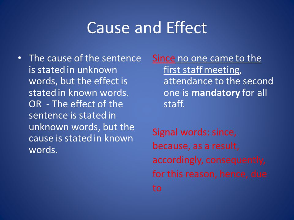 Cause and Effect The cause of the sentence is stated in unknown words, but the effect is stated in known words.
