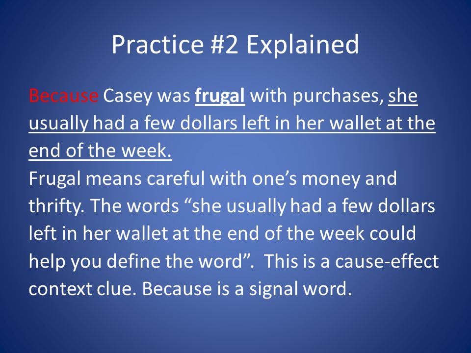Practice #2 Explained Because Casey was frugal with purchases, she usually had a few dollars left in her wallet at the end of the week.
