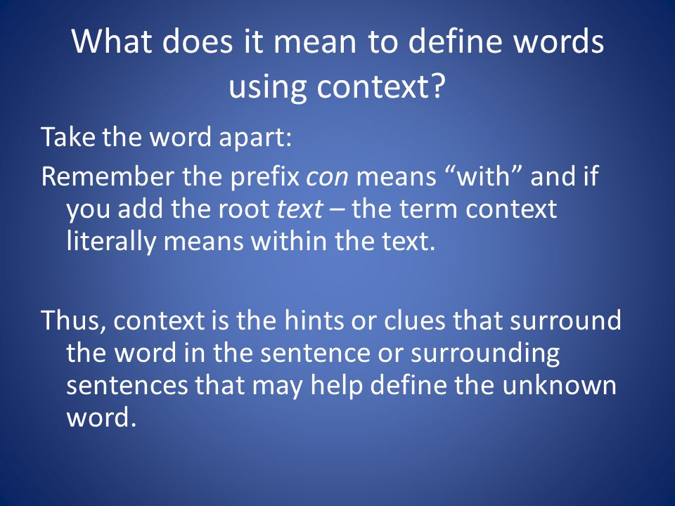 """What does it mean to define words using context? Take the word apart: Remember the prefix con means """"with"""" and if you add the root text – the term con"""