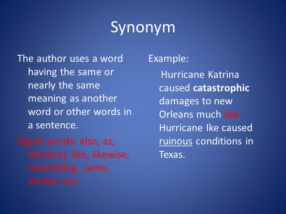 Synonym The author uses a word having the same or nearly the same meaning as another word or other words in a sentence.