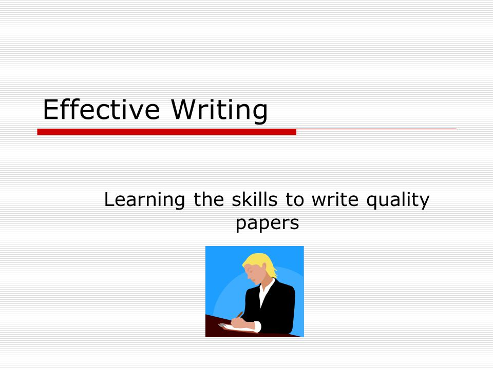 Effective Writing Learning the skills to write quality papers