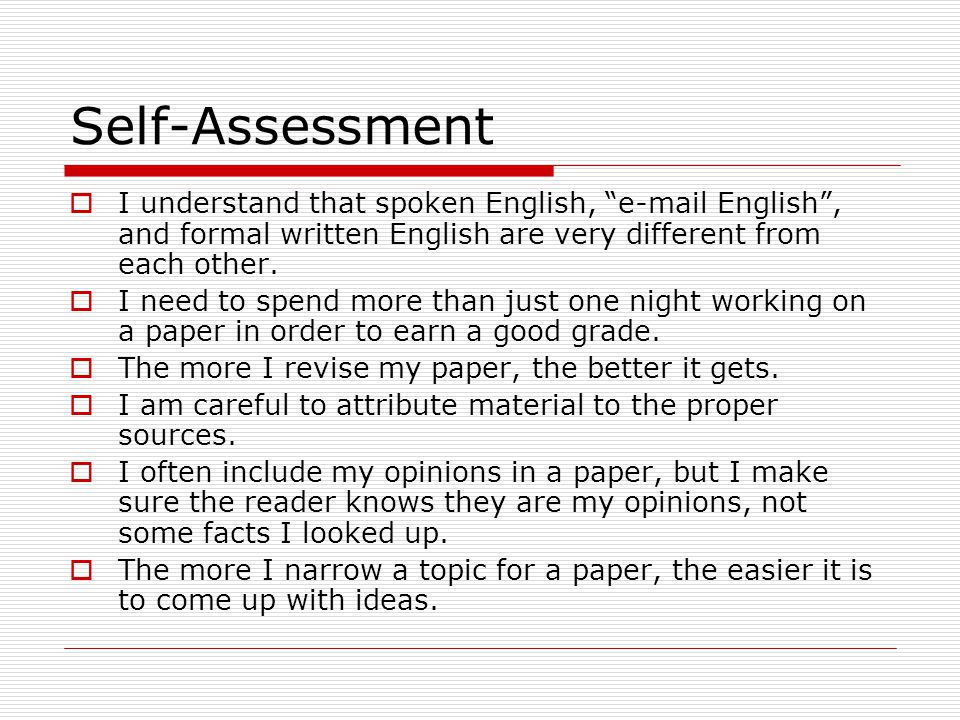 Self-Assessment  I understand that spoken English, e-mail English , and formal written English are very different from each other.