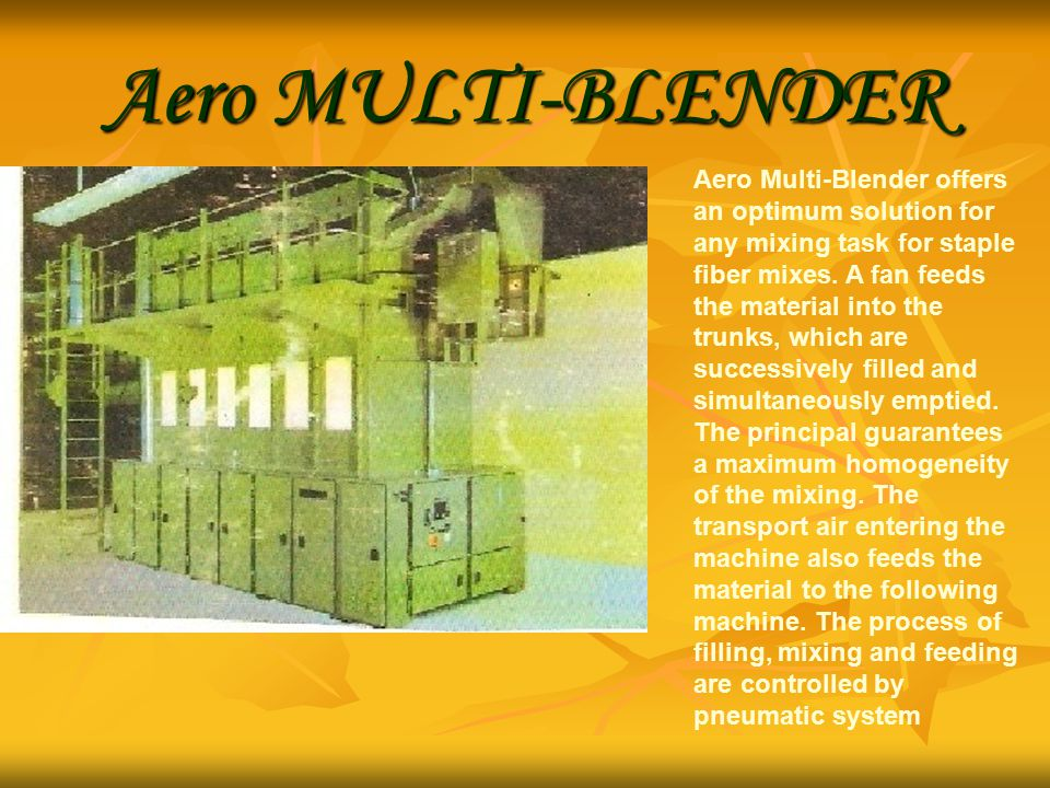 Aero MULTI-BLENDER Aero Multi-Blender offers an optimum solution for any mixing task for staple fiber mixes.