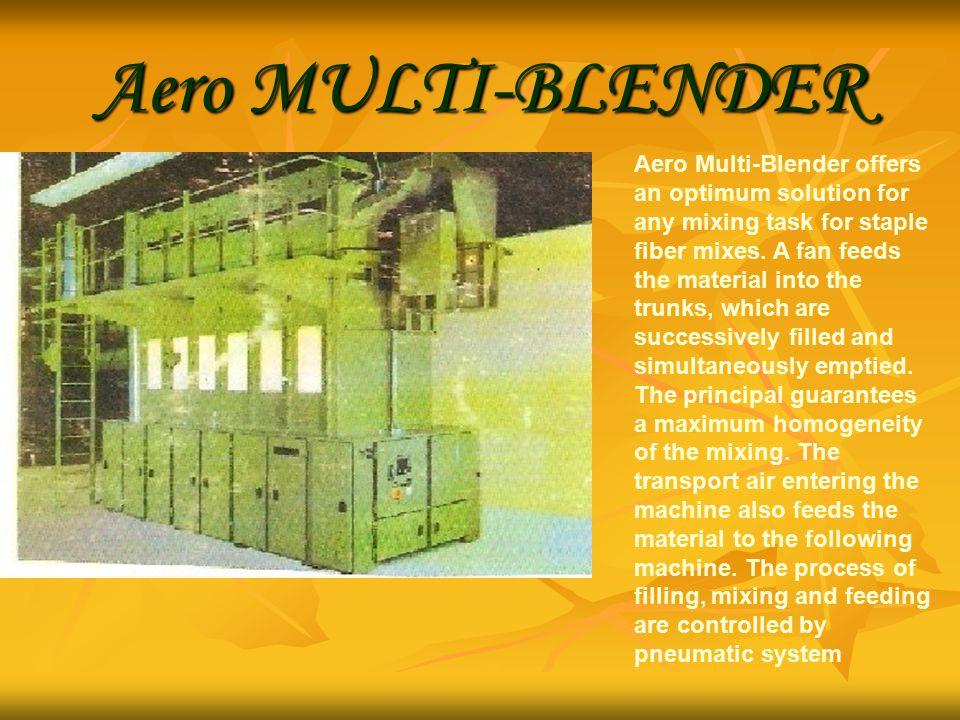 Aero MULTI-BLENDER Aero Multi-Blender offers an optimum solution for any mixing task for staple fiber mixes.