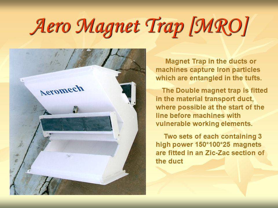 Aero Magnet Trap [MRO] Magnet Trap in the ducts or machines capture Iron particles which are entangled in the tufts.