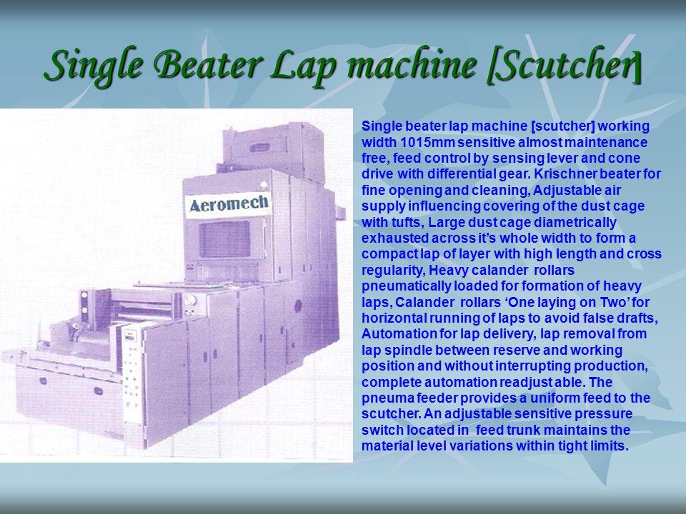 Single Beater Lap machine [Scutcher ] Single beater lap machine [scutcher] working width 1015mm sensitive almost maintenance free, feed control by sen