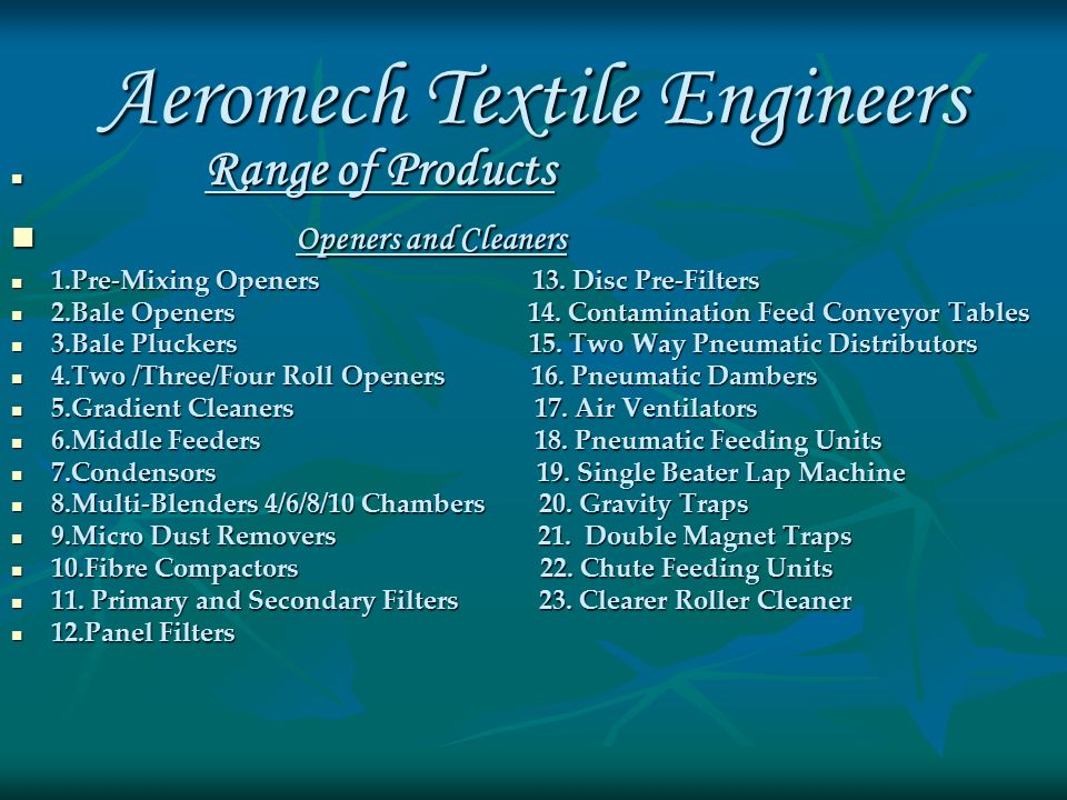 Aeromech Textile Engineers Range of Products Range of Products Openers and Cleaners Openers and Cleaners 1.Pre-Mixing Openers 13.