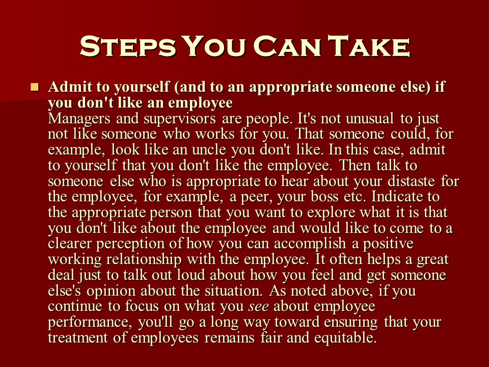 Steps You Can Take Admit to yourself (and to an appropriate someone else) if you don't like an employee Managers and supervisors are people. It's not