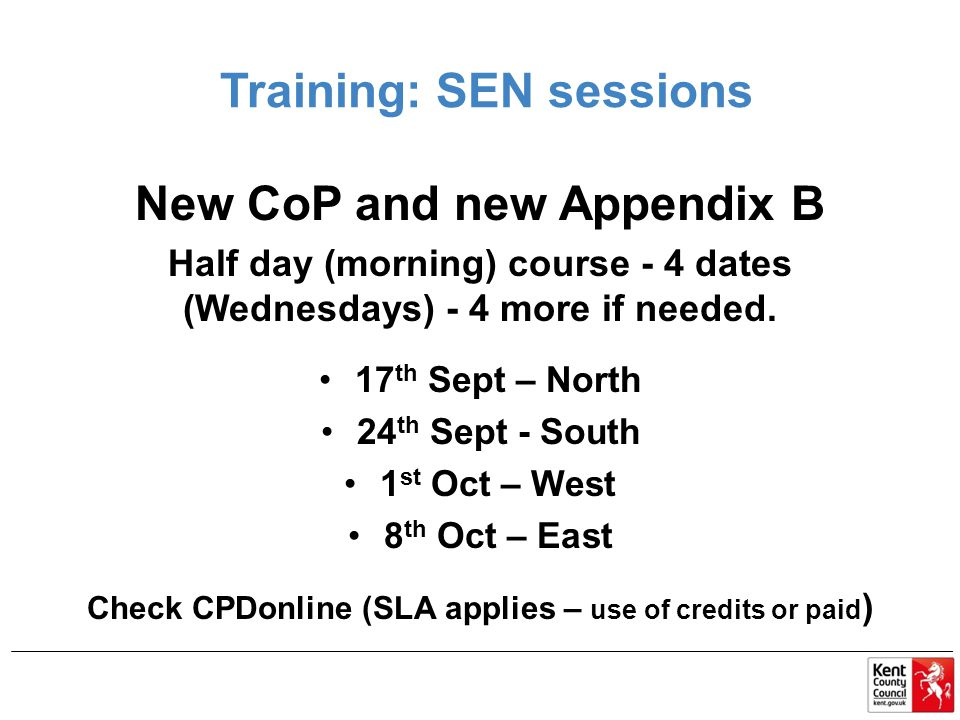 Training: SEN sessions New CoP and new Appendix B Half day (morning) course - 4 dates (Wednesdays) - 4 more if needed.