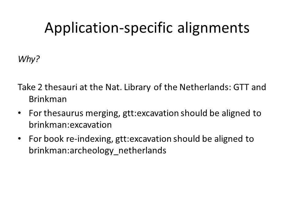 Application-specific alignments Why. Take 2 thesauri at the Nat.