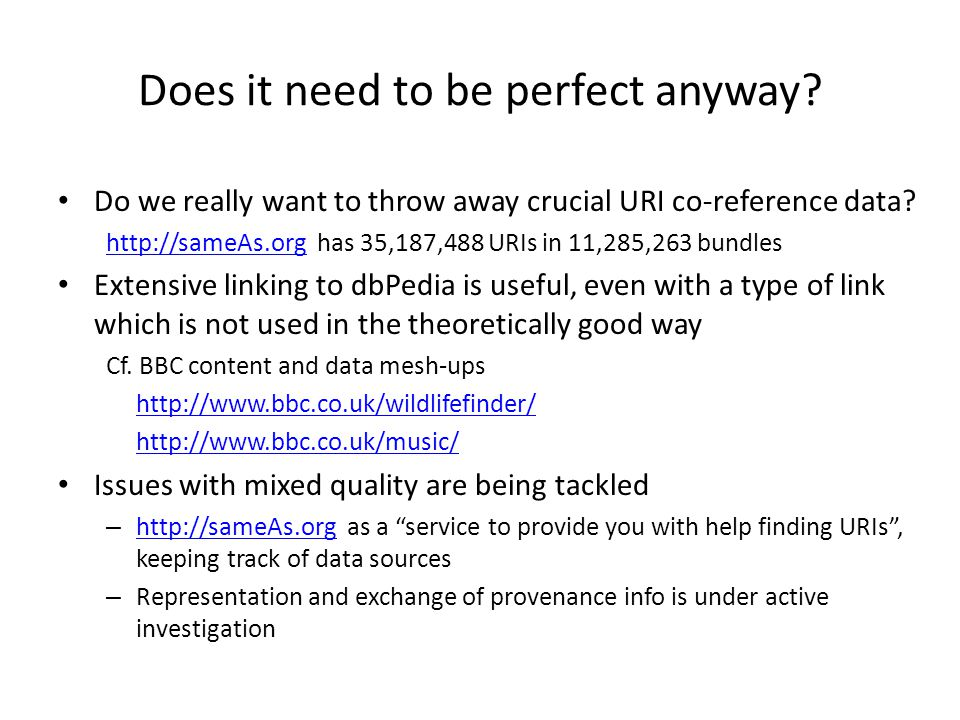Does it need to be perfect anyway. Do we really want to throw away crucial URI co-reference data.