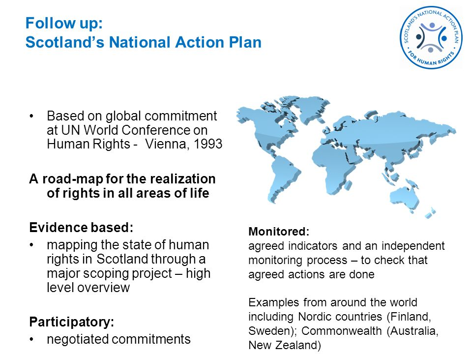 Follow up: Scotland's National Action Plan Based on global commitment at UN World Conference on Human Rights - Vienna, 1993 A road-map for the realiza