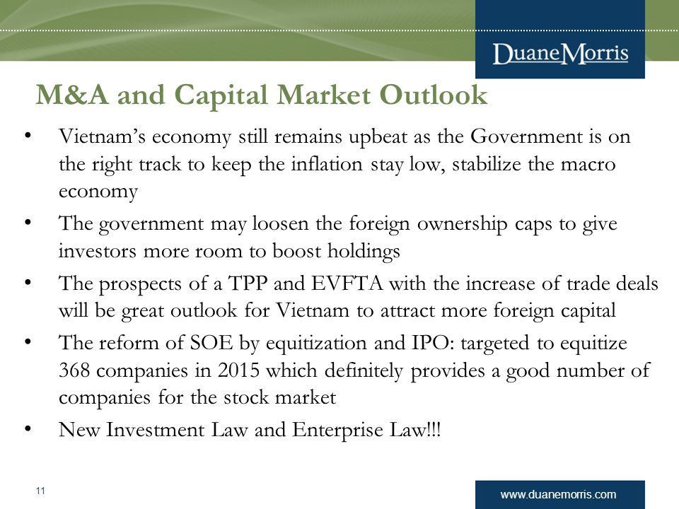 www.duanemorris.com M&A and Capital Market Outlook Vietnam's economy still remains upbeat as the Government is on the right track to keep the inflatio