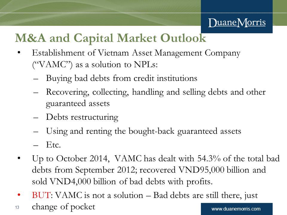 "www.duanemorris.com M&A and Capital Market Outlook Establishment of Vietnam Asset Management Company (""VAMC"") as a solution to NPLs: –Buying bad debts"
