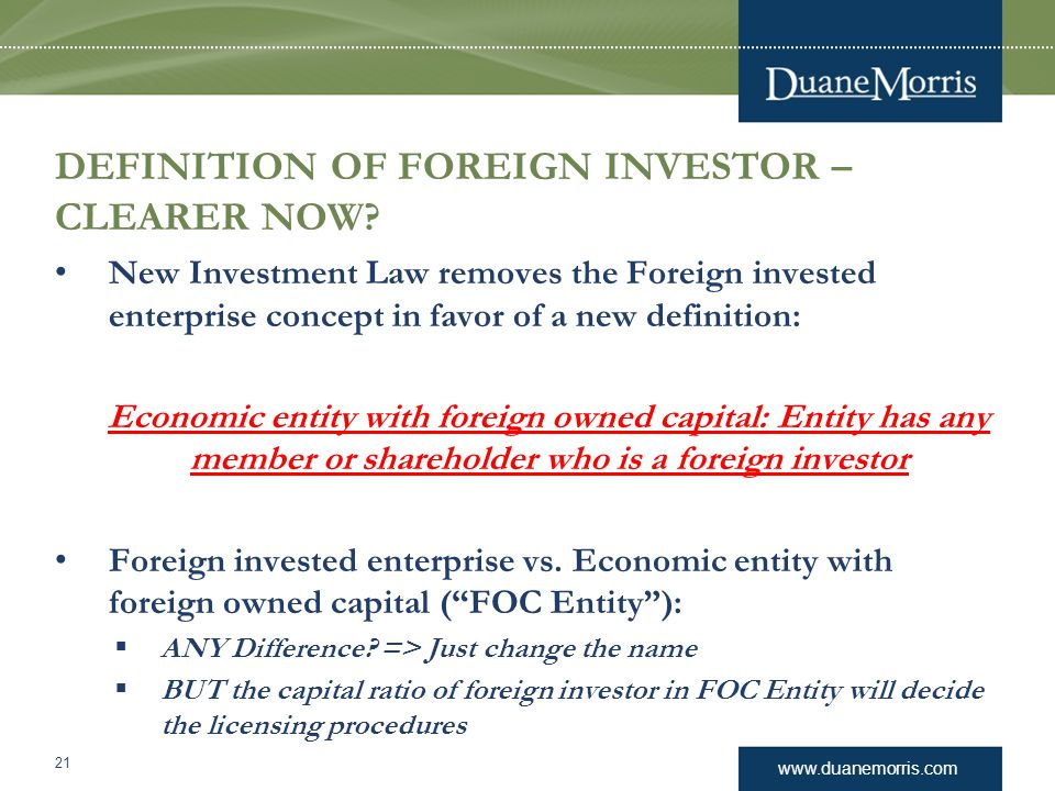 www.duanemorris.com DEFINITION OF FOREIGN INVESTOR – CLEARER NOW? New Investment Law removes the Foreign invested enterprise concept in favor of a new