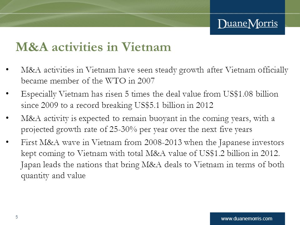 www.duanemorris.com M&A activities in Vietnam M&A activities in Vietnam have seen steady growth after Vietnam officially became member of the WTO in 2