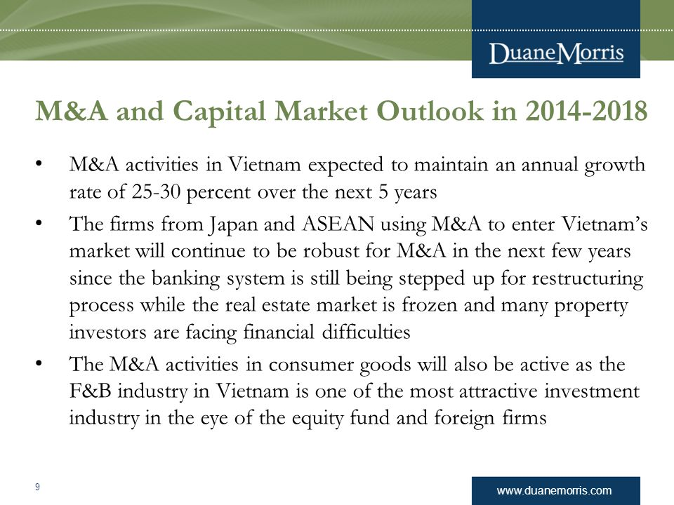 www.duanemorris.com M&A and Capital Market Outlook in 2014-2018 M&A activities in Vietnam expected to maintain an annual growth rate of 25-30 percent
