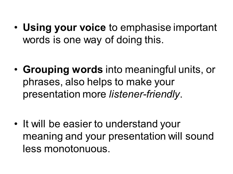 Using your voice to emphasise important words is one way of doing this.